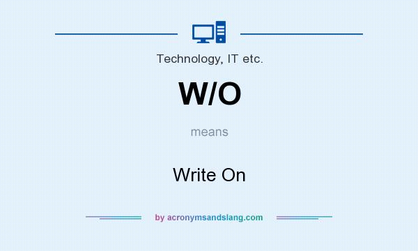 What does W/O mean? It stands for Write On