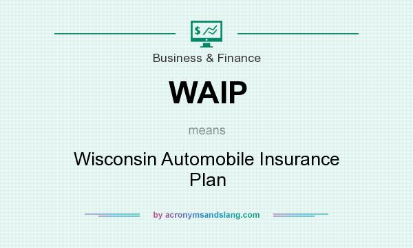 What does WAIP mean? It stands for Wisconsin Automobile Insurance Plan