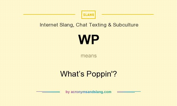 What does WP mean? It stands for What's Poppin`?