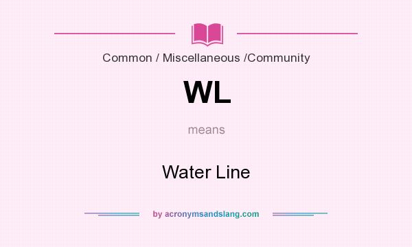 What does WL mean? It stands for Water Line