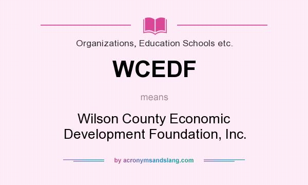 What does WCEDF mean? It stands for Wilson County Economic Development Foundation, Inc.