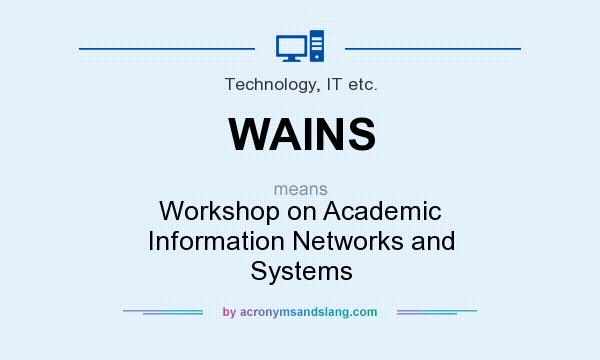 What does WAINS mean? It stands for Workshop on Academic Information Networks and Systems