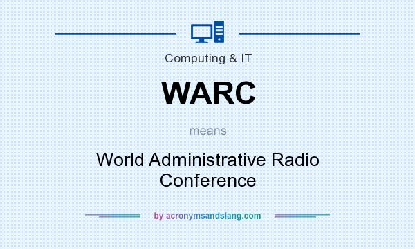 What does WARC mean? It stands for World Administrative Radio Conference