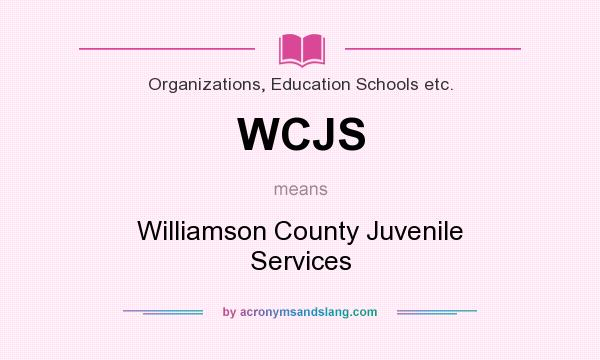 What does WCJS mean? It stands for Williamson County Juvenile Services