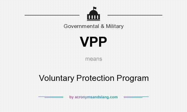 What does VPP mean? It stands for Voluntary Protection Program