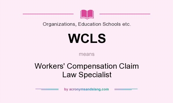What does WCLS mean? It stands for Workers` Compensation Claim Law Specialist