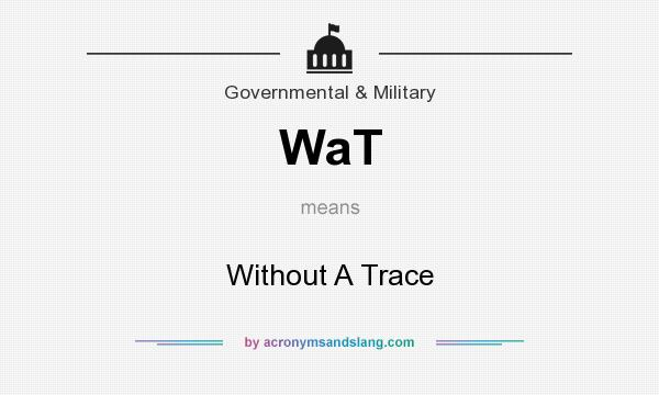 What does WaT mean? It stands for Without A Trace