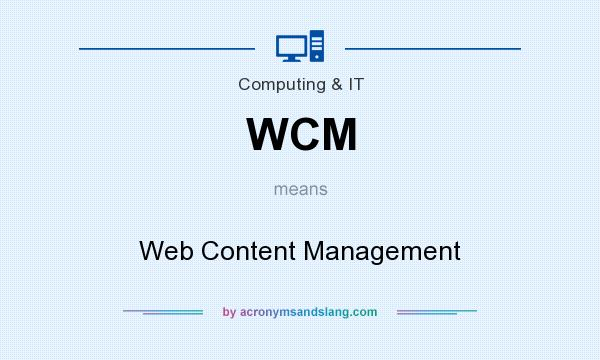 What does WCM mean? It stands for Web Content Management