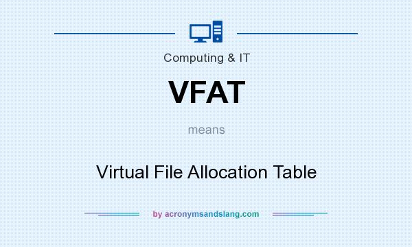 What does VFAT mean? It stands for Virtual File Allocation Table