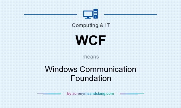 What does WCF mean? It stands for Windows Communication Foundation