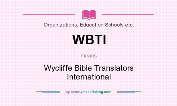 What does WBTI mean? It stands for Wycliffe Bible Translators International