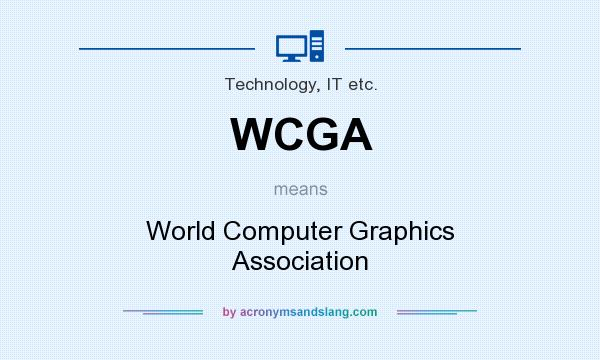 What does WCGA mean? It stands for World Computer Graphics Association