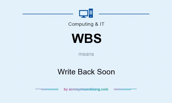What does WBS mean? It stands for Write Back Soon