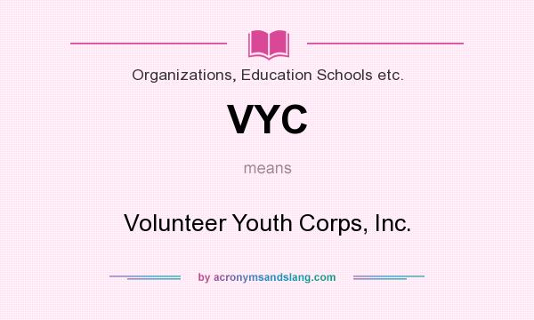 What does VYC mean? It stands for Volunteer Youth Corps, Inc.
