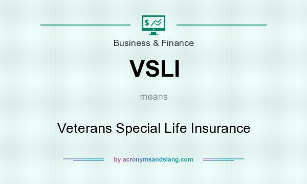 What does VSLI mean? It stands for Veterans Special Life Insurance