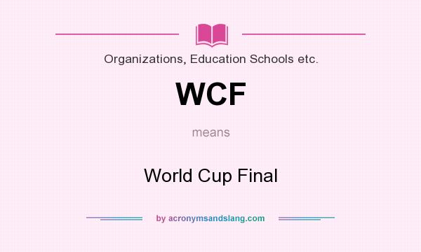 What does WCF mean? It stands for World Cup Final
