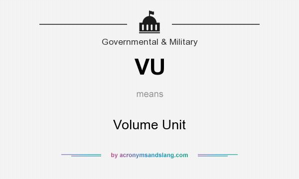 What does VU mean? It stands for Volume Unit