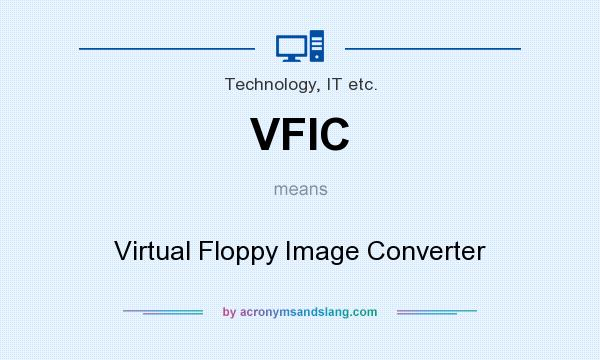 What does VFIC mean? It stands for Virtual Floppy Image Converter