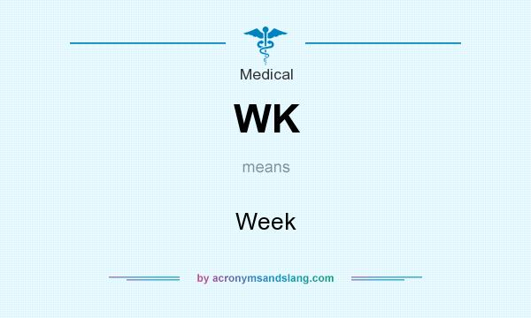 What does WK mean? It stands for Week