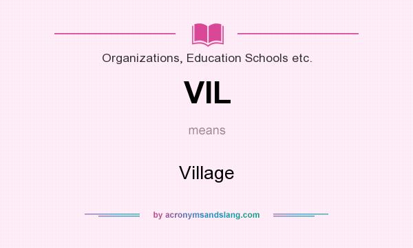 What does VIL mean? It stands for Village