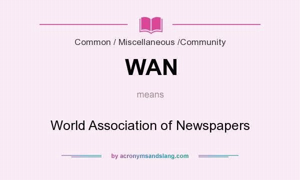 What does WAN mean? It stands for World Association of Newspapers