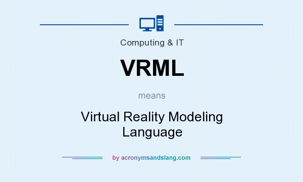 What does VRML mean? It stands for Virtual Reality Modeling Language