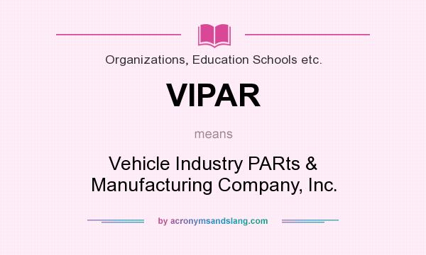 What does VIPAR mean? It stands for Vehicle Industry PARts & Manufacturing Company, Inc.