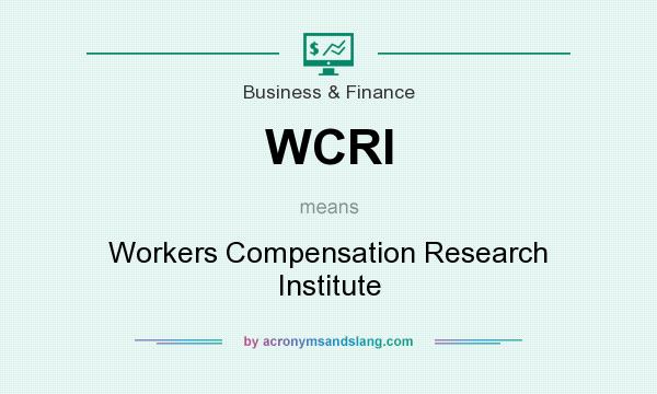 What does WCRI mean? It stands for Workers Compensation Research Institute