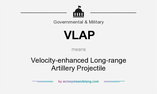 What does VLAP mean? It stands for Velocity-enhanced Long-range Artillery Projectile