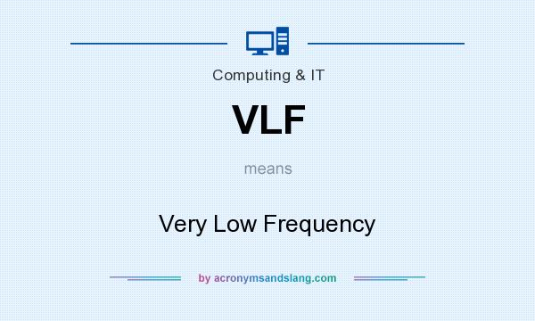 What does VLF mean? It stands for Very Low Frequency