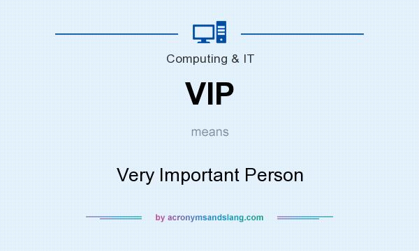 What does VIP mean? It stands for Very Important Person
