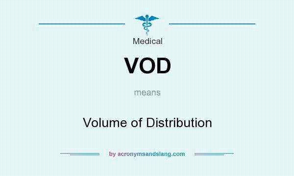 What does VOD mean? It stands for Volume of Distribution