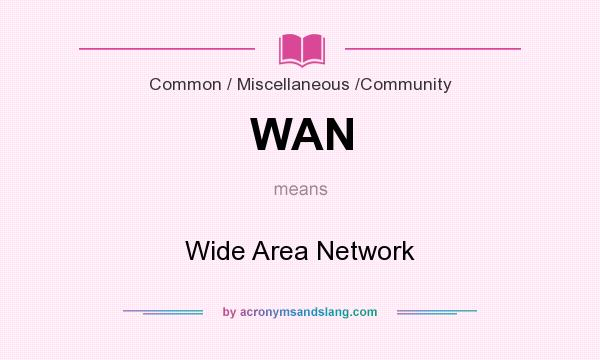 What does WAN mean? It stands for Wide Area Network