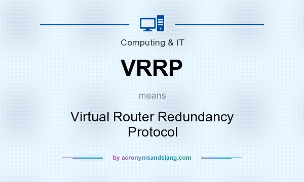 What does VRRP mean? It stands for Virtual Router Redundancy Protocol