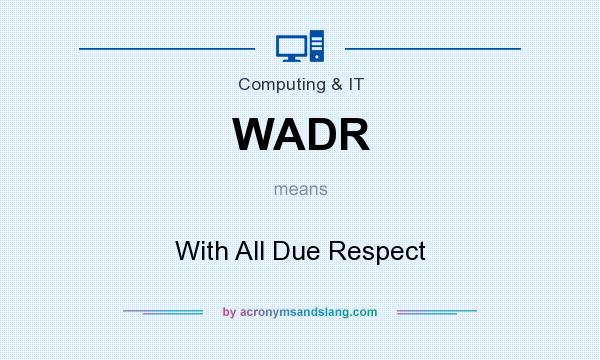 What does WADR mean? It stands for With All Due Respect