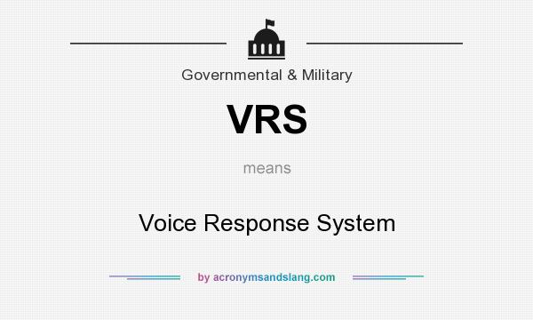 What does VRS mean? It stands for Voice Response System
