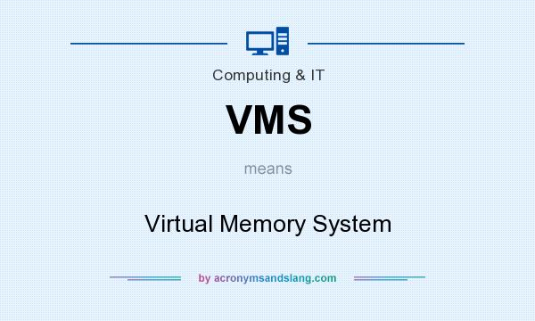What does VMS mean? It stands for Virtual Memory System