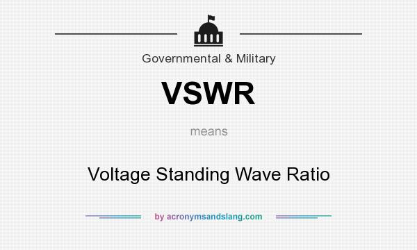 What does VSWR mean? It stands for Voltage Standing Wave Ratio