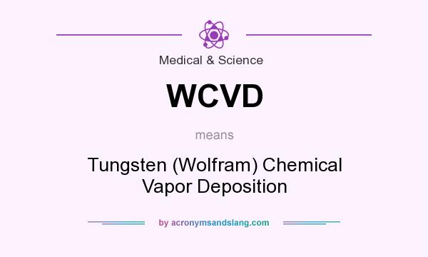 What does WCVD mean? It stands for Tungsten (Wolfram) Chemical Vapor Deposition