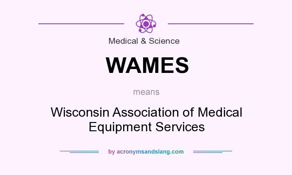 What does WAMES mean? It stands for Wisconsin Association of Medical Equipment Services