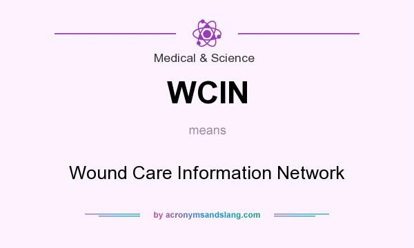 What does WCIN mean? It stands for Wound Care Information Network