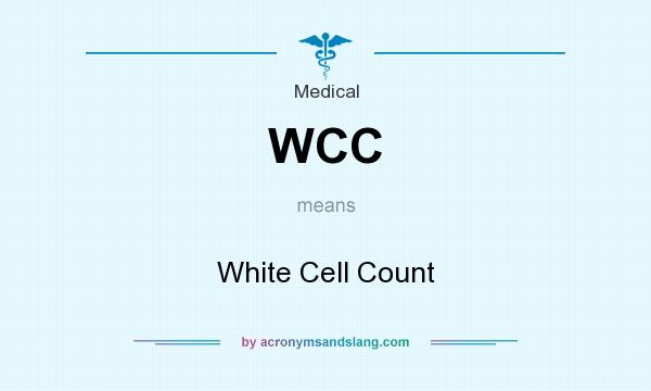 What does WCC mean? It stands for White Cell Count