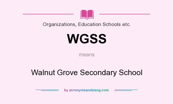 What does WGSS mean? It stands for Walnut Grove Secondary School