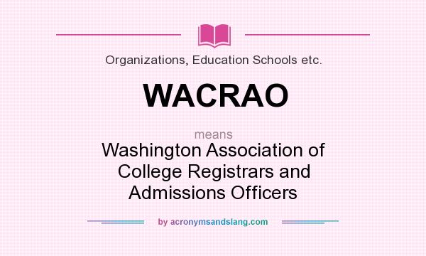 What does WACRAO mean? It stands for Washington Association of College Registrars and Admissions Officers