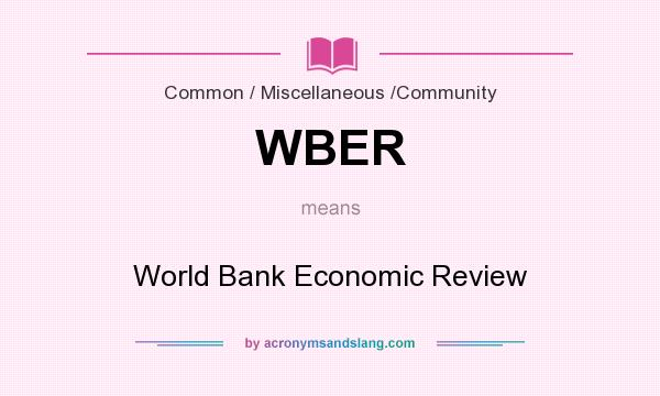 What does WBER mean? It stands for World Bank Economic Review