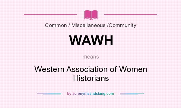 What does WAWH mean? It stands for Western Association of Women Historians