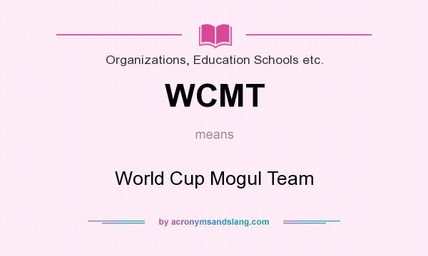 What does WCMT mean? It stands for World Cup Mogul Team