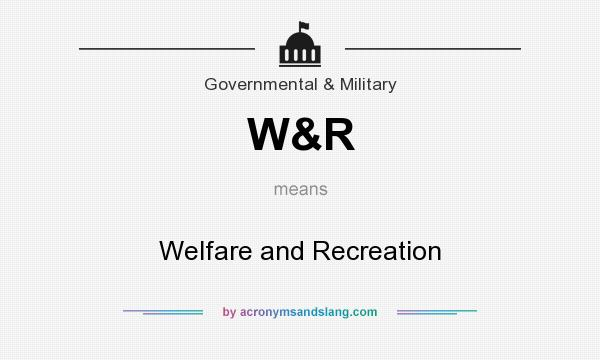 What does W&R mean? It stands for Welfare and Recreation
