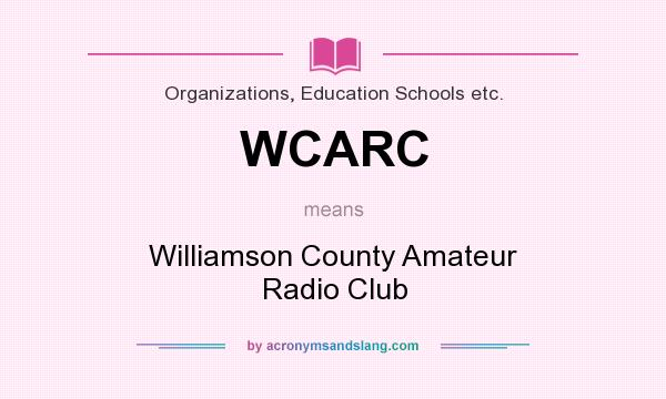 What does WCARC mean? It stands for Williamson County Amateur Radio Club