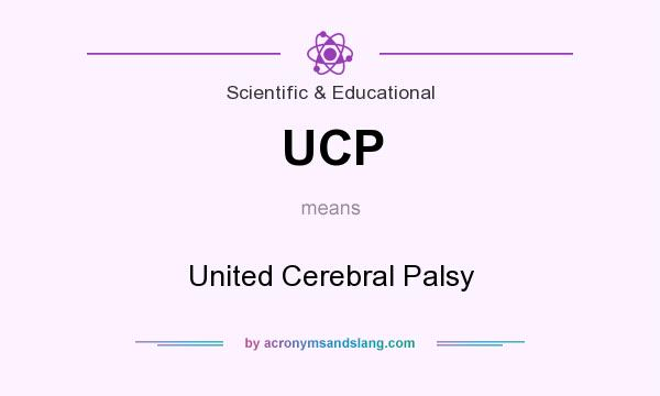 What does UCP mean? It stands for United Cerebral Palsy